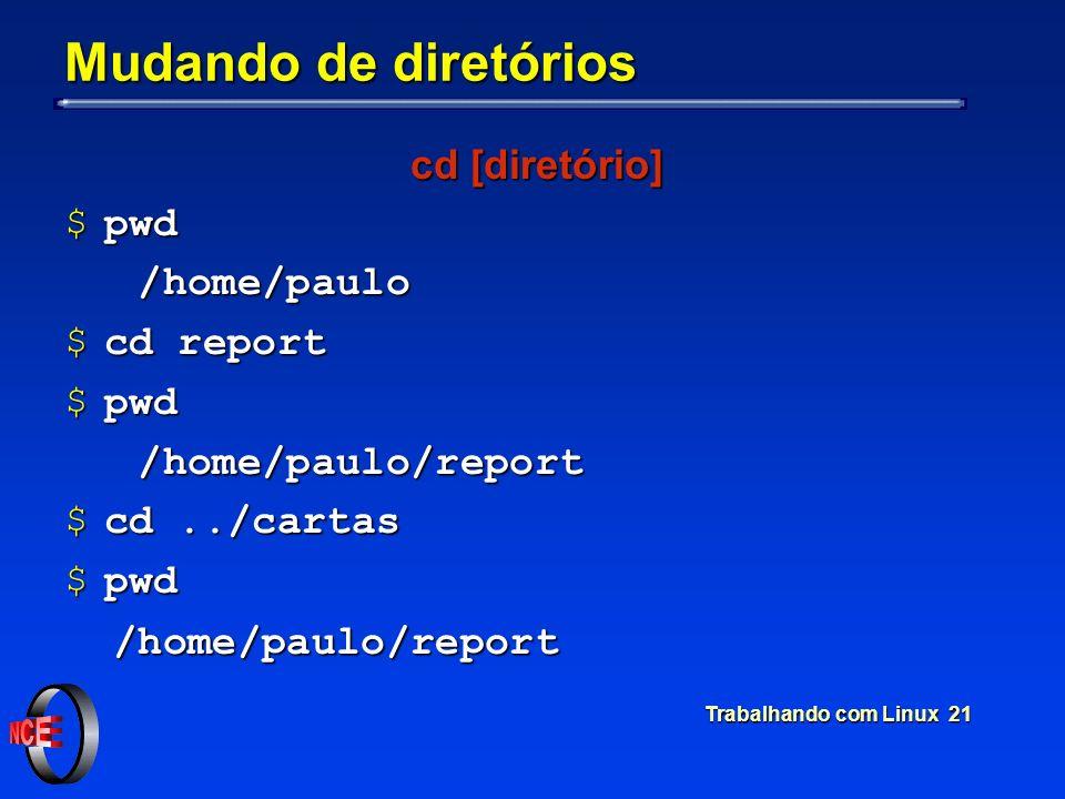 Mudando de diretórios cd [diretório] pwd /home/paulo cd report